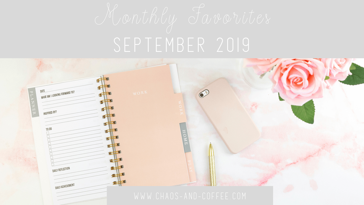 September Monthly Favorites | Chaos and Coffee