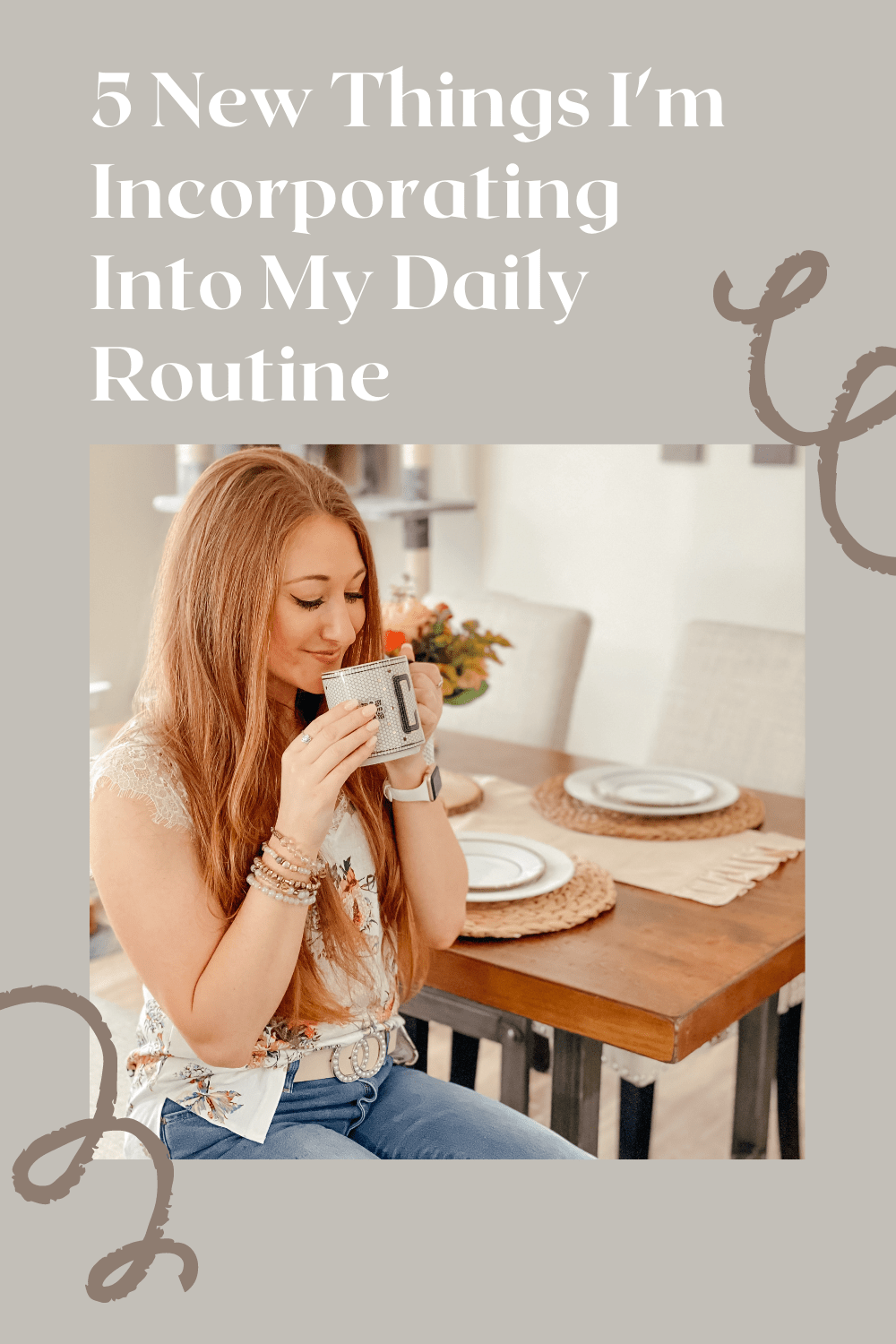 5 New Things I'm Incorporating Into My Weekly Routine Pinterest Pin | Sipping coffee at the table in the morning