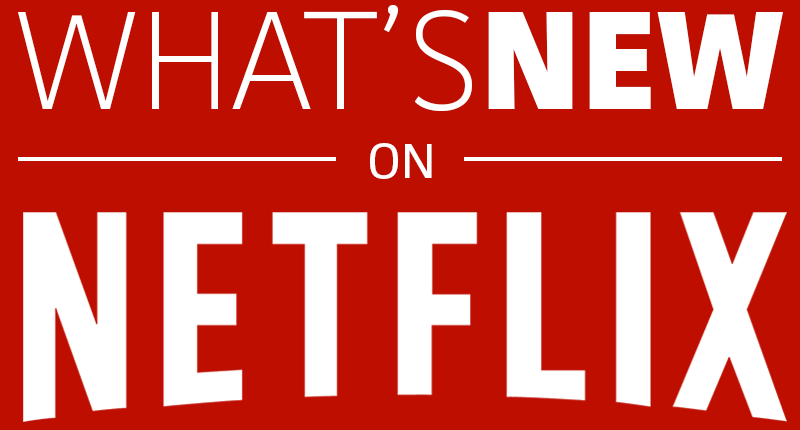 Coming Soon to Netflix - What's new and coming on Netflix?