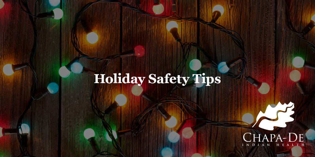 Holiday Safety Tips Chapa-De Indian Health Auburn Grass Valley   Medical Clinic