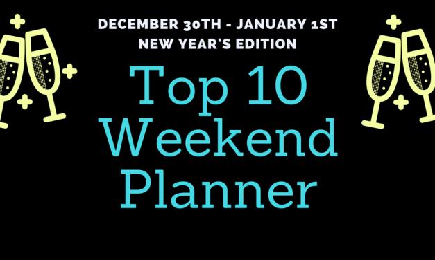 "WEEKEND ""TOP TEN"" PLANNER December 30th – January 1st"