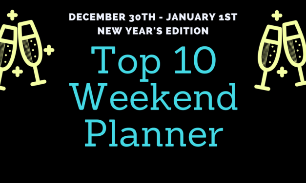 "WEEKEND ""TOP TEN"" PLANNER December 30th – January 1st"