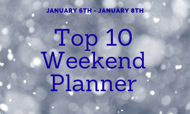 """WEEKEND """"TOP TEN"""" PLANNER January 6th – 8th"""
