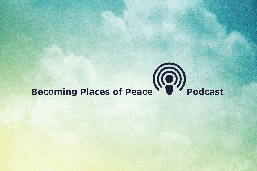 Becoming Places of Peace – podcast
