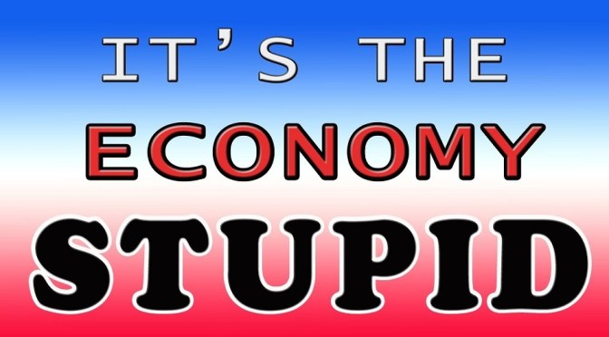 It's Still The Economy and You May Still Be Stupid!