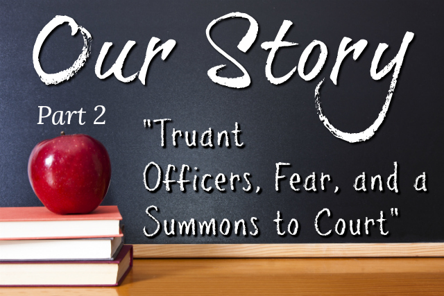 "Our Story- Part 2  ""Truant Officers, Fear, and a Summons to Court"""
