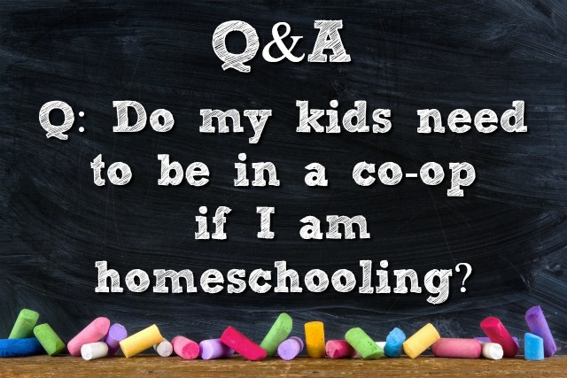 Q&A: Do my kids need to be in a co-op if I am homeschooling?