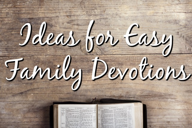 Ideas for Easy Family Devotions