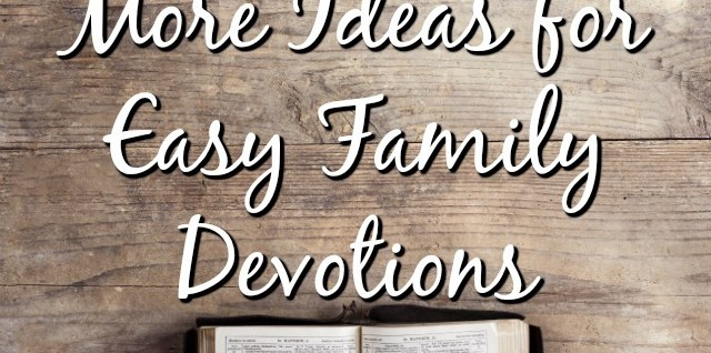 More Ideas for Easy Family Devotions