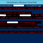 "There Was an Error During Move Operation… Migration Did Not Succeed. Could Not Start Mirror Operation For The VHD File. The User name or Password is Incorrect (""0x8007052E') #HyperV"
