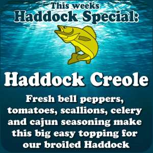 Haddock Creole - Fresh bell peppers, tomatoes, scallions, celery and cajun seasoning make this big easy topping for our broiled Haddock