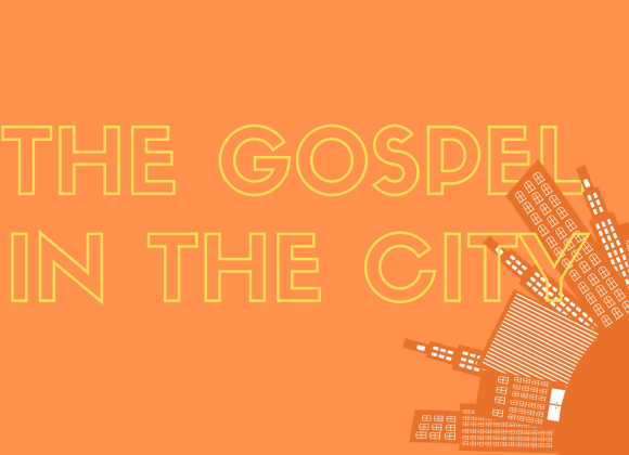 The Gospel in the City – From Knowledge to Action