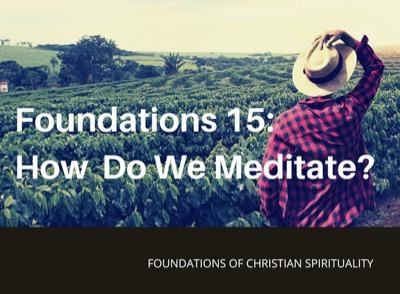 Foundations of Christian Spirituality 15: How do We Meditate? – Rev. Christina Ng