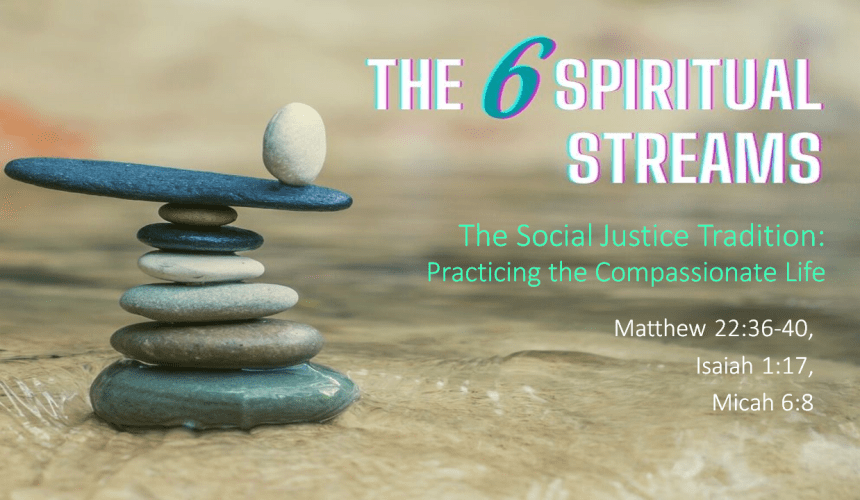 The 6 Spiritual Streams – The Social Justice Tradition: Practicing the Compassionate Life – Pastor Christine Lee