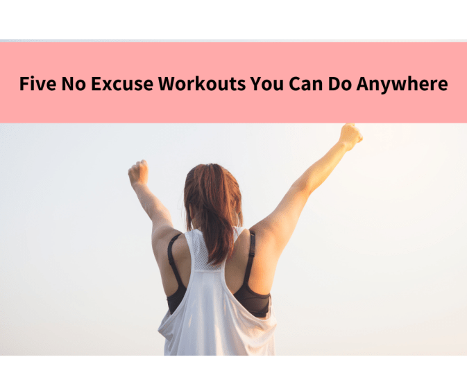 Five No Excuse Workouts You Can Do Anywhere
