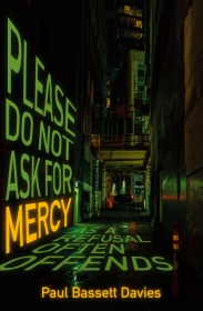 Cover - Please Do not ask for mercy as a refusal often offends by Paul Bassett Davies