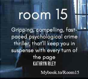 "Best-seller Room 15 ""Gripping, compelling, fast-paced psychological crime thriller that'll keep you in suspense with every turn of the page"" Kathryn Riley"