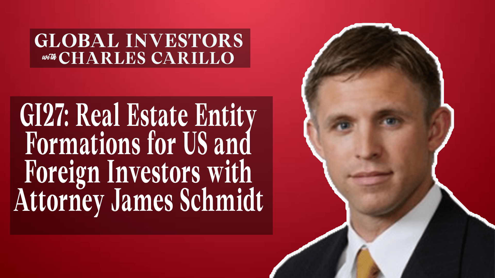 GI27: Real Estate Entity Formations for US and Foreign Investors with Attorney James Schmidt