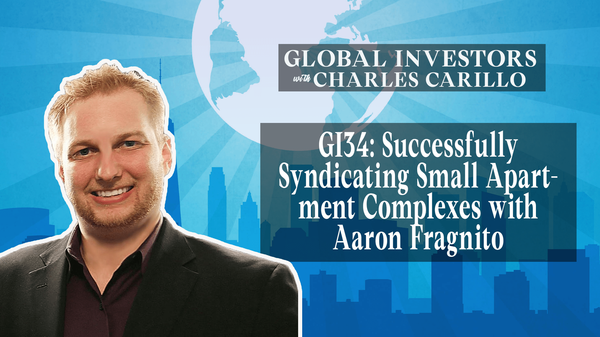 GI34: Successfully Syndicating Small Apartment Complexes with Aaron Fragnito