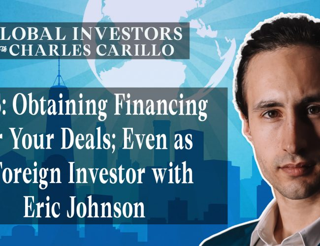 Obtaining Financing for Your Deals Even as a Foreign Investor with Eric Johnson (Youtube)