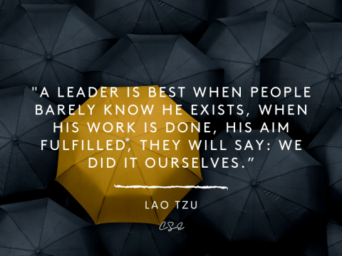 _A leader is best when people barely know he exists, when his work is done, his aim fulfilled, they will say_ we did it ourselves - lao tzu