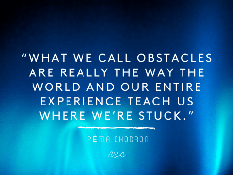 obstacles - pema chodron