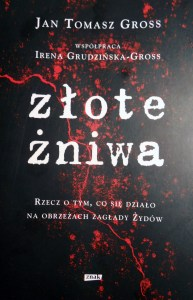 "Jan Tomasz Gross ""Złote żniwa..."""