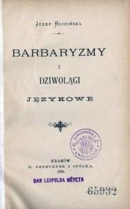 """Józef Bliziński """"Barbaryzmy i dziwolągi językowe"""""""