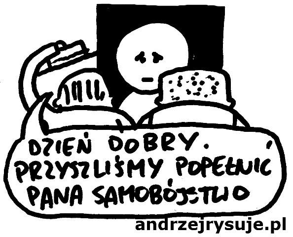 Także ten tego... Źródło: http://www.andrzejrysuje.pl/samobojstwo/
