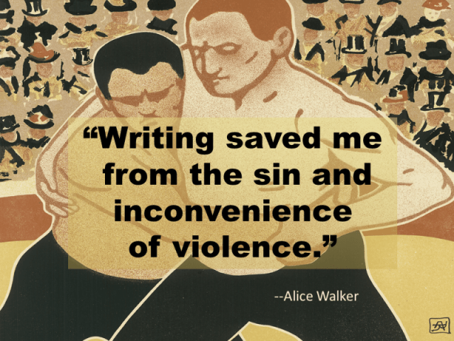 """""""Writing saved me from the sin and inconvenience of violence"""" --Alice Walker"""