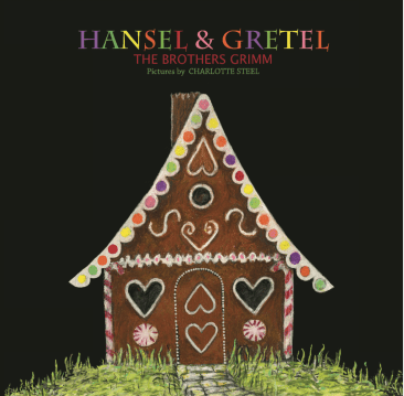 Hansel & Gretel, Brothers Grimm, Charlotte Steel. Gingerbread House