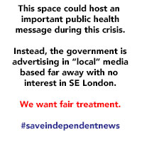 "This space could host an important public health message during this crisis. Instead, the government is advertising in ""local""media based far away with no interest in SE London. We want fair treatment. #saveindependentnews"