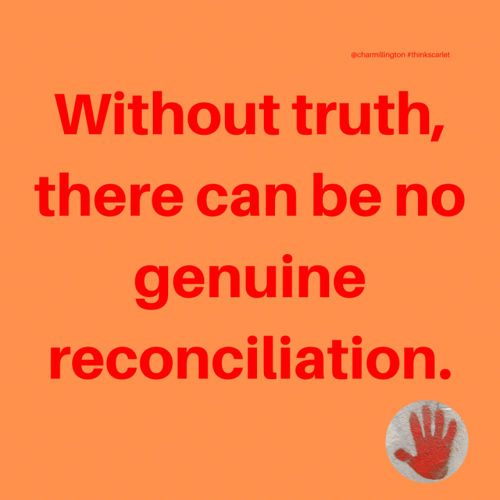 Without truth, there can be no genuine reconciliation.