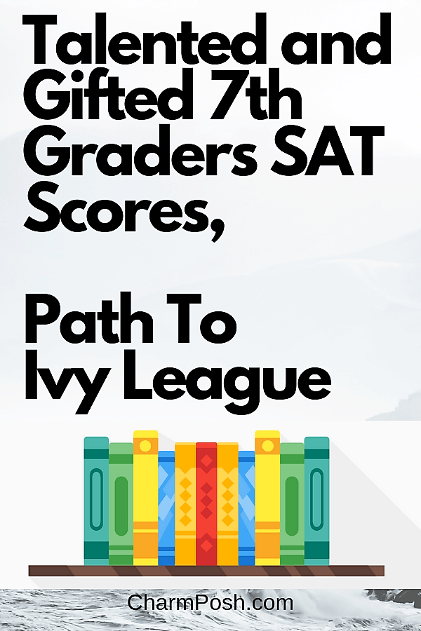 Talented and Gifted 7th Graders SAT Scores, Path To Ivy League (1) CharmPosh