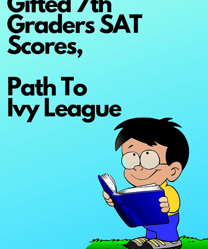 Talented and Gifted 7th Graders SAT Scores, Path To Ivy League (2) CharmPosh