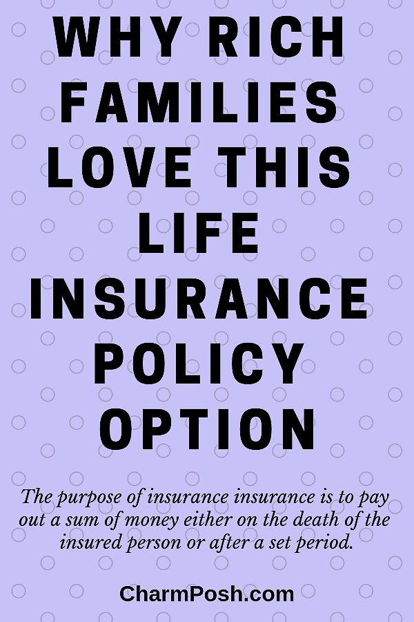 Why Rich Families Love This Life Insurance Policy Option CharmPosh