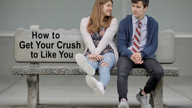 How to Get your Crush like You