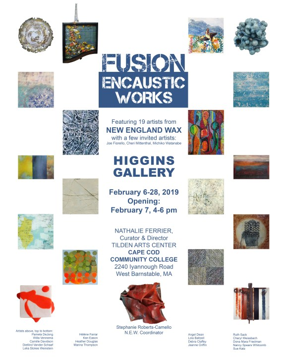 Fusion: Encaustic Works featuring 19 artists from New England Wax with a few invited artists Higgins Gallery Feb 6 - Feb 28