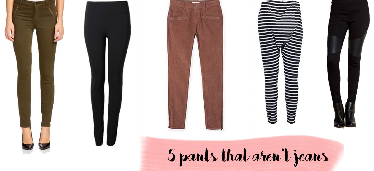 5 pairs of pants that aren't jeans!