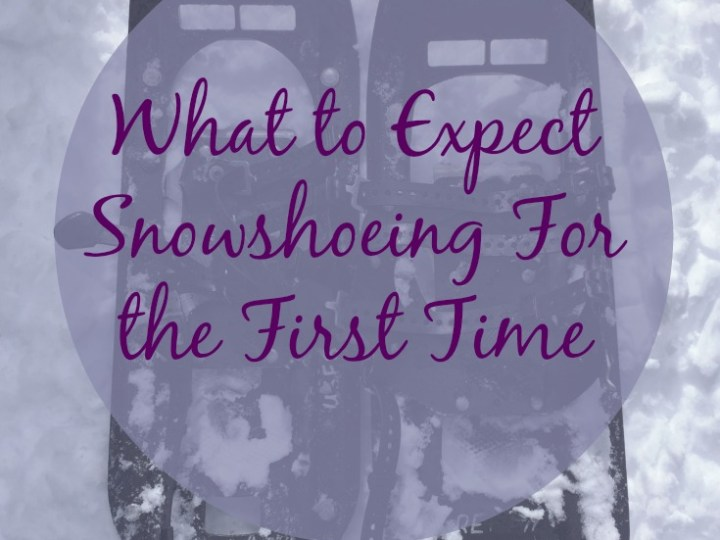 What to Expect Snowshoeing For The First Time