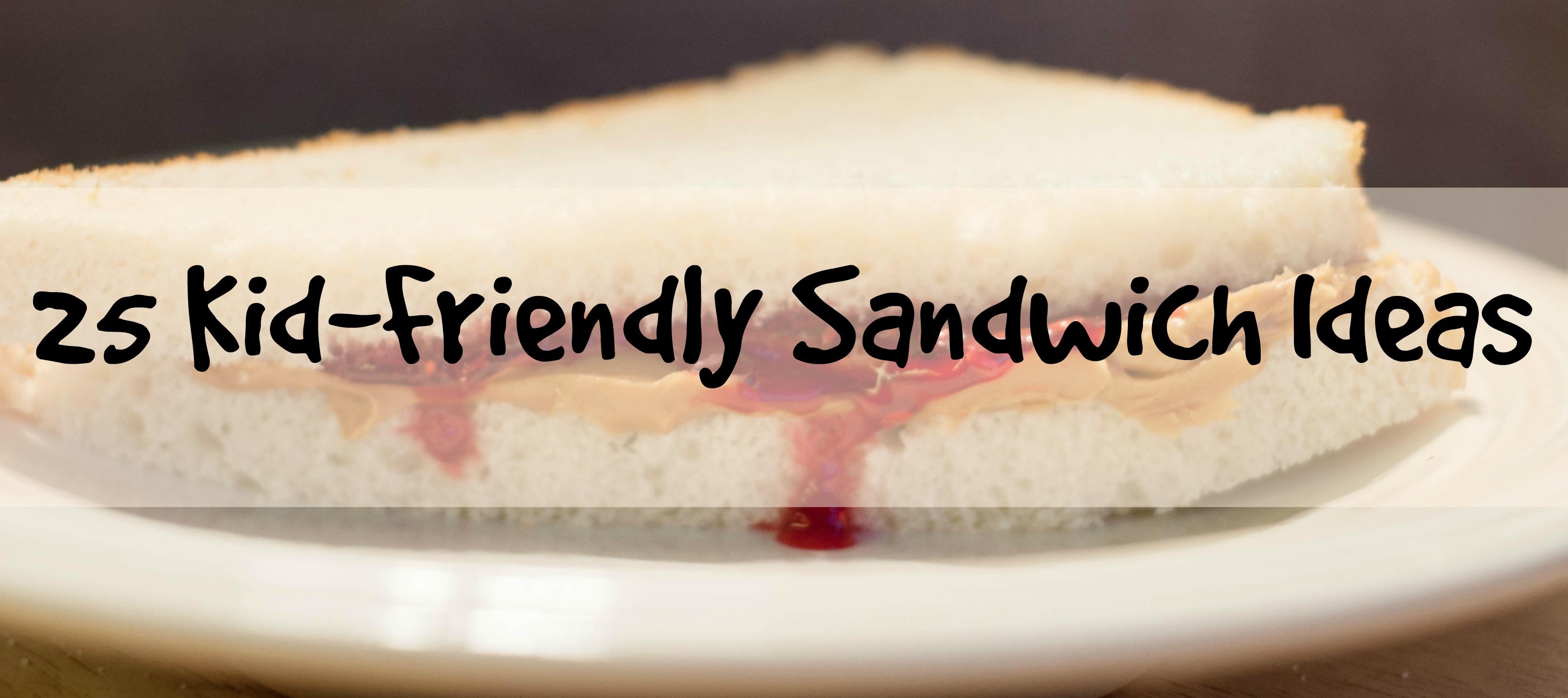 25 Kid Friendly Sandwich Ideas