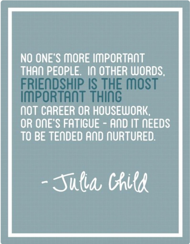 Julia Child quoted on friendship www.chathamhillonthelake.com