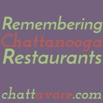 Remembering Chattanooga Restaurants From Days Gone By
