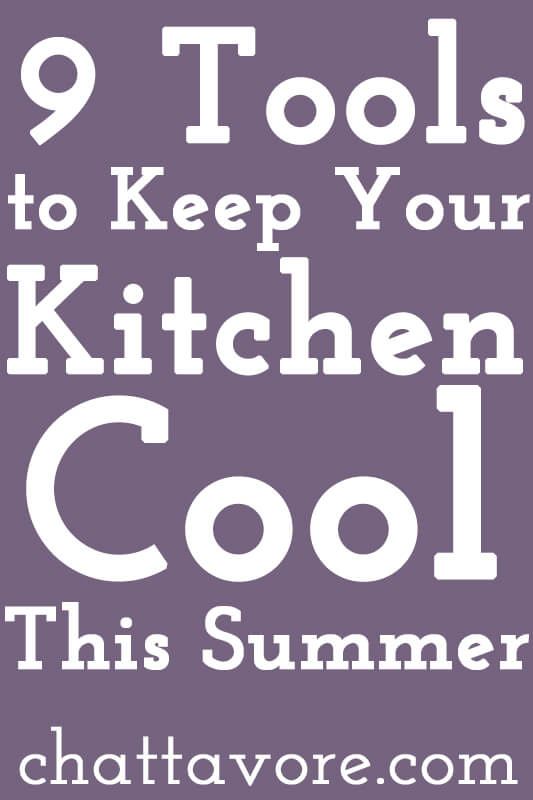 a text graphic that says 9 tools to keep your kitchen cool this summer
