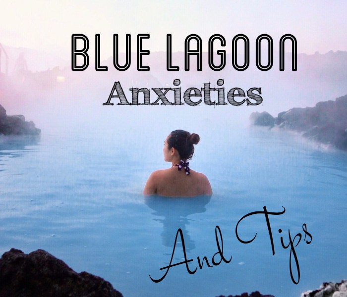 Iceland- My Blue Lagoon Anxieties