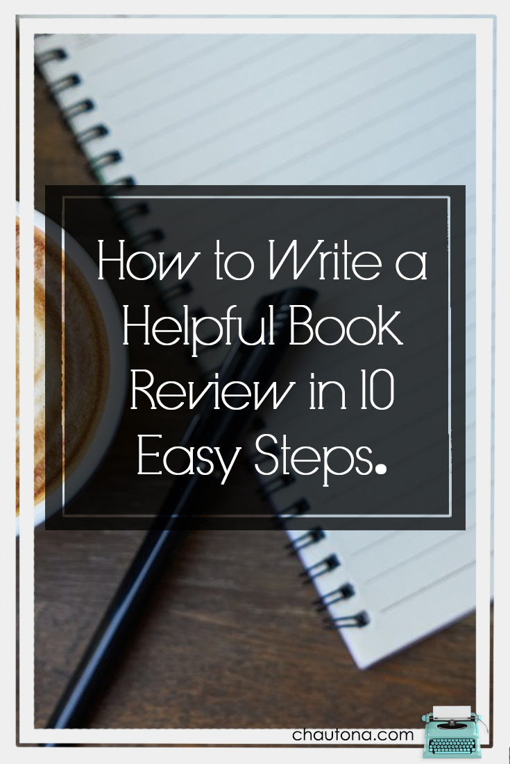 How to Write a Helpful Book Review in 10 Easy Steps.