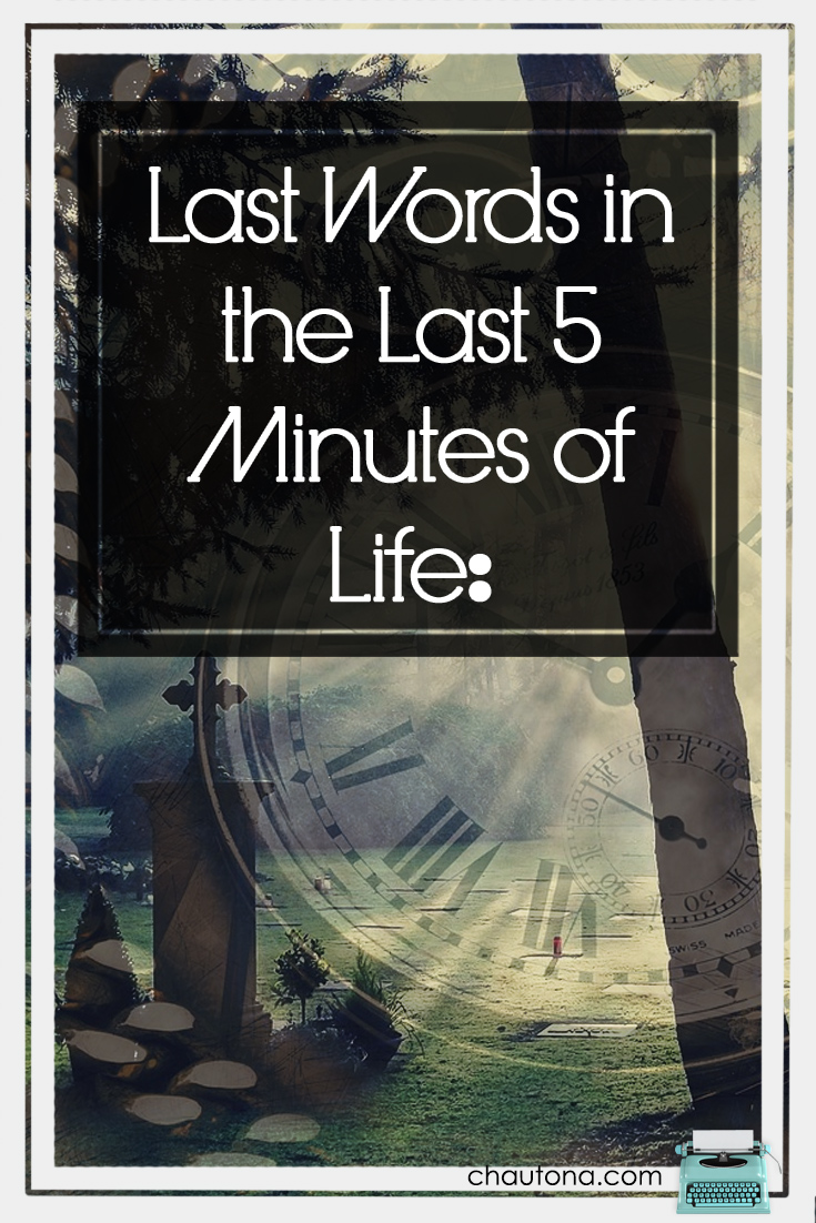 Last Words in the Last 5 Minutes of Life: five minutes
