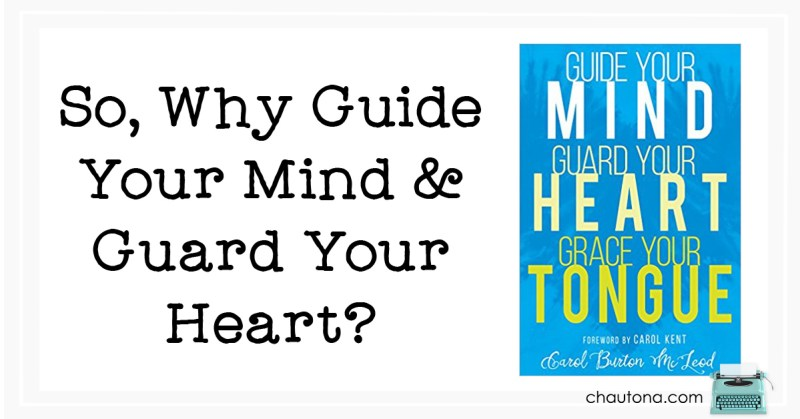 So, Why Guide Your Mind & Guard Your Heart?