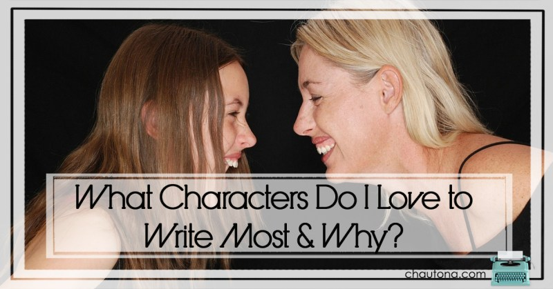 What Characters Do I Love to Write Most & Why?