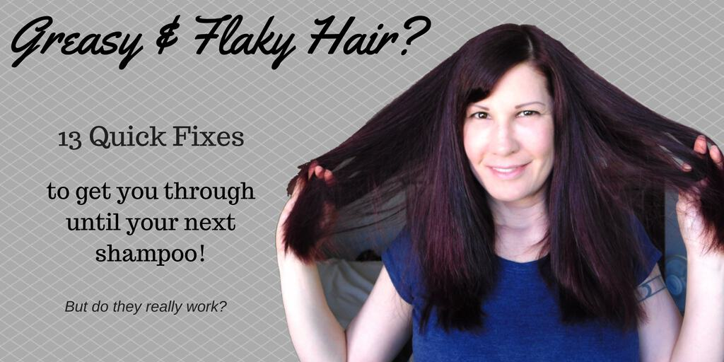 Greasy & Flaky Hair? Quick Fixes to Get You Through Until Your Next Shampoo!